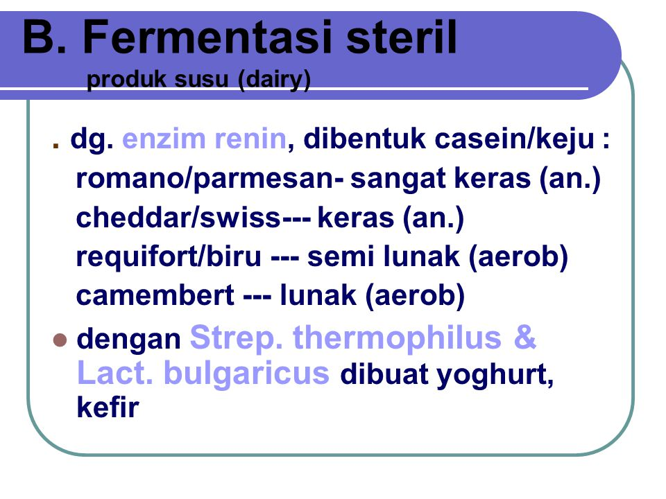 B.Fermentasi steril produk susu (dairy). dg.
