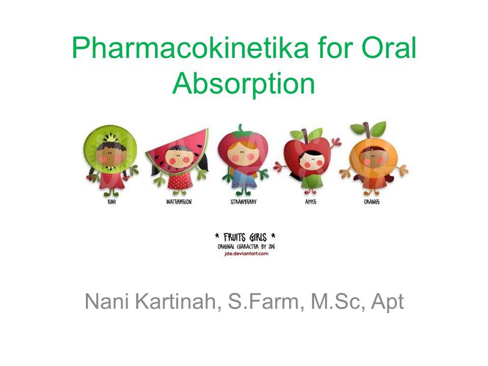 Pharmacokinetika for Oral Absorption Nani Kartinah, S.Farm, M.Sc, Apt