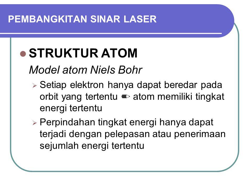 PEMBANGKITAN SINAR LASER STRUKTUR ATOM Model atom Niels Bohr  Setiap elektron hanya dapat beredar pada orbit yang tertentu ✏ atom memiliki tingkat energi tertentu  Perpindahan tingkat energi hanya dapat terjadi dengan pelepasan atau penerimaan sejumlah energi tertentu