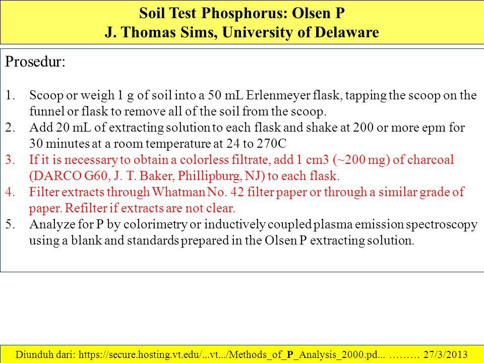 Soil Test Phosphorus: Olsen P J. Thomas Sims, University of Delaware Pereaksi - Reagen: Olsen P Extracting Solution (0.5M NaHCO3, pH 8.5): Dissolve 42