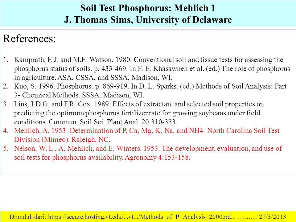 Soil Test Phosphorus: Mehlich 1 J. Thomas Sims, University of Delaware Prosedur: 1. Timbang 5.0 g (atau ambil 4 cm3) sampel tanah ayakan (< 2 mm), ker