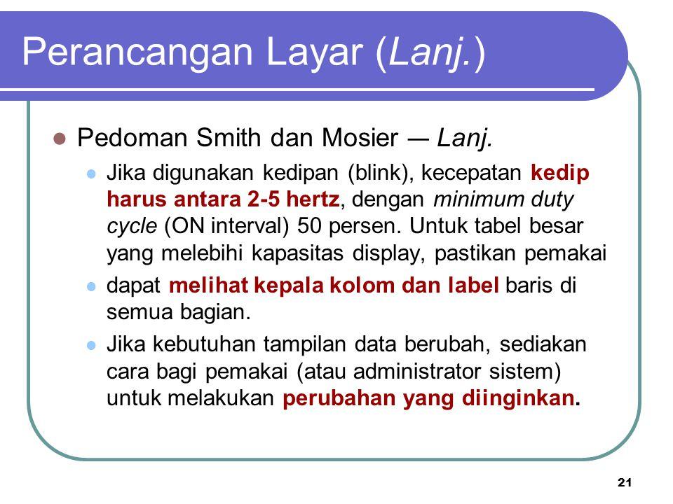 21 Perancangan Layar (Lanj.) Pedoman Smith dan Mosier — Lanj. Jika digunakan kedipan (blink), kecepatan kedip harus antara 2-5 hertz, dengan minimum d