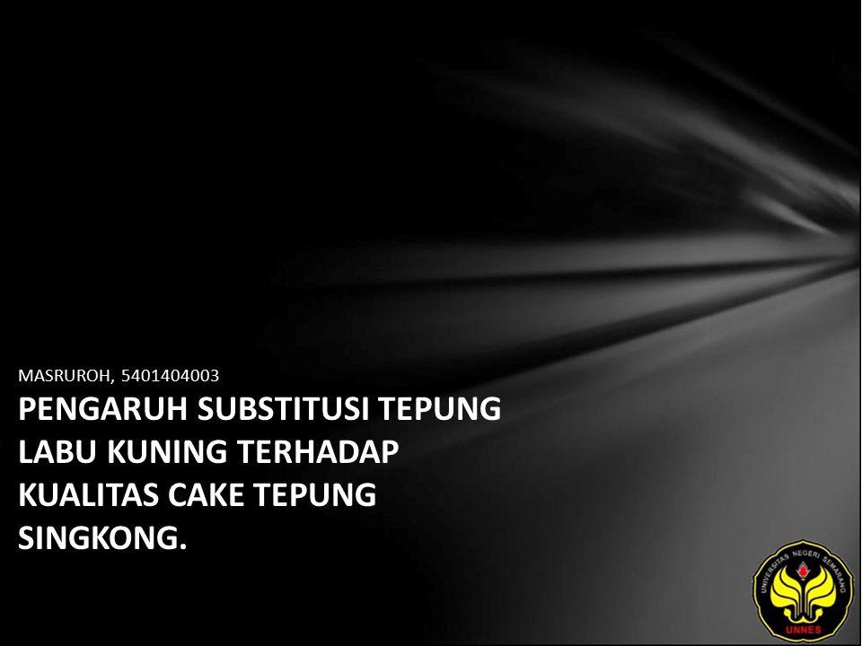 MASRUROH, 5401404003 PENGARUH SUBSTITUSI TEPUNG LABU KUNING TERHADAP KUALITAS CAKE TEPUNG SINGKONG.