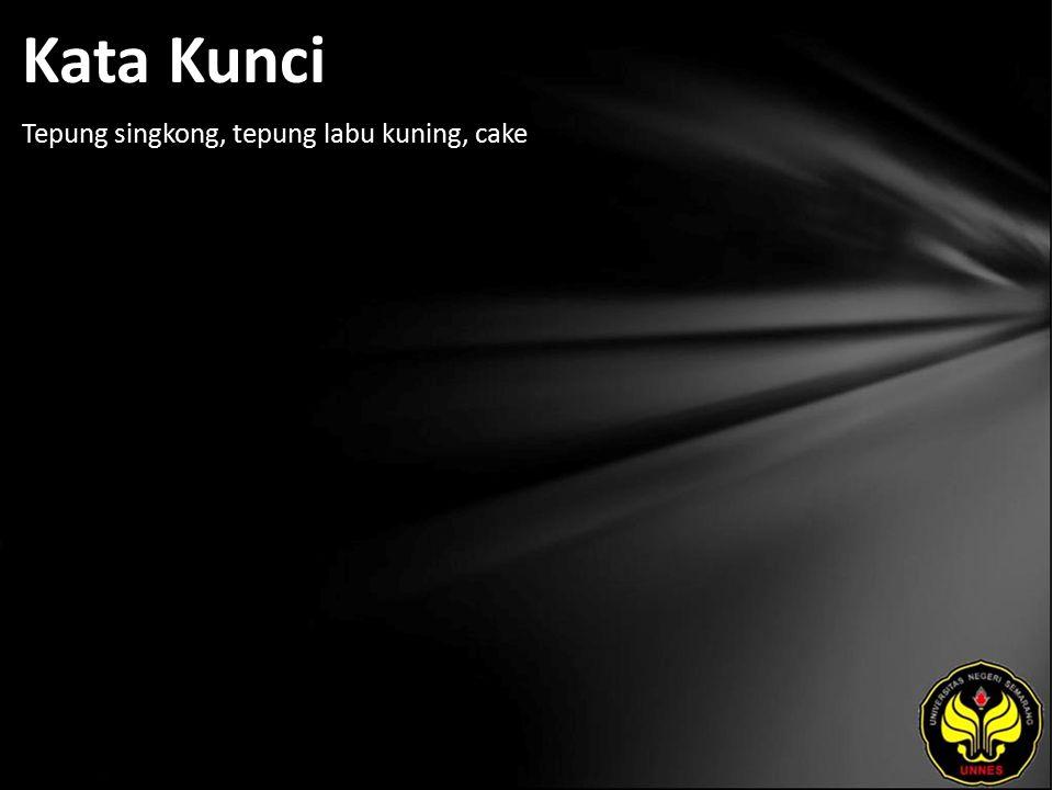 Kata Kunci Tepung singkong, tepung labu kuning, cake