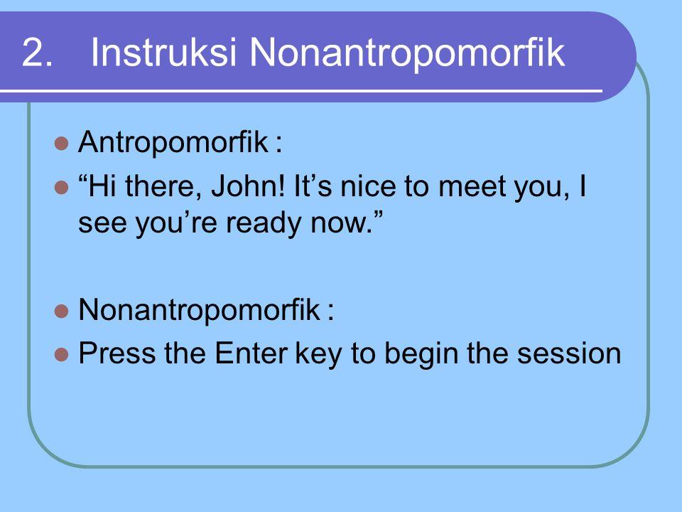 2.Instruksi Nonantropomorfik Antropomorfik : Hi there, John.