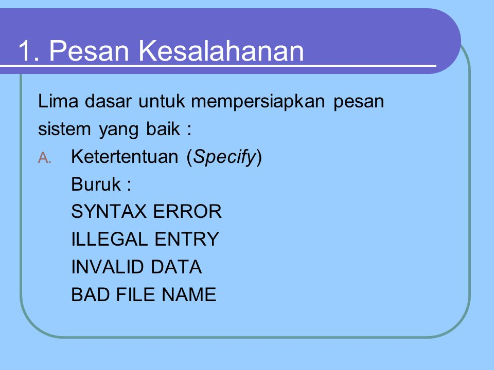 1.Pesan Kesalahanan Lima dasar untuk mempersiapkan pesan sistem yang baik : A.