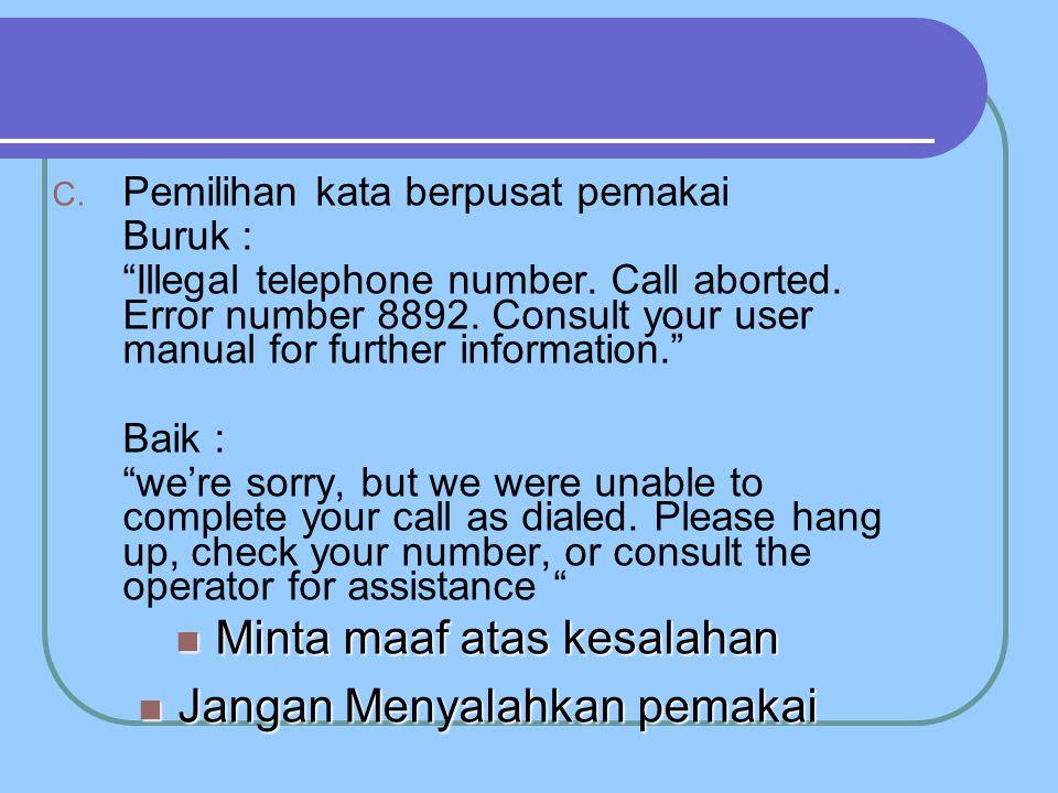 C.Pemilihan kata berpusat pemakai Buruk : Illegal telephone number.