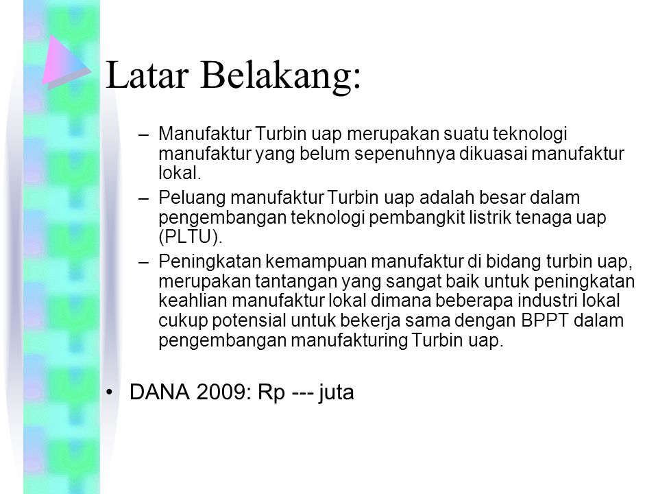 Latar Belakang: –Manufaktur Turbin uap merupakan suatu teknologi manufaktur yang belum sepenuhnya dikuasai manufaktur lokal.