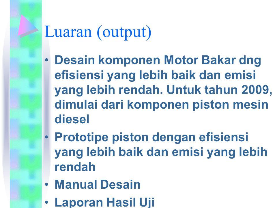 Luaran (output) Desain komponen Motor Bakar dng efisiensi yang lebih baik dan emisi yang lebih rendah.