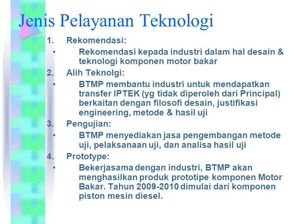 Jenis Pelayanan Teknologi 1.Rekomendasi: Rekomendasi kepada industri dalam hal desain & teknologi komponen motor bakar 2.Alih Teknolgi: BTMP membantu