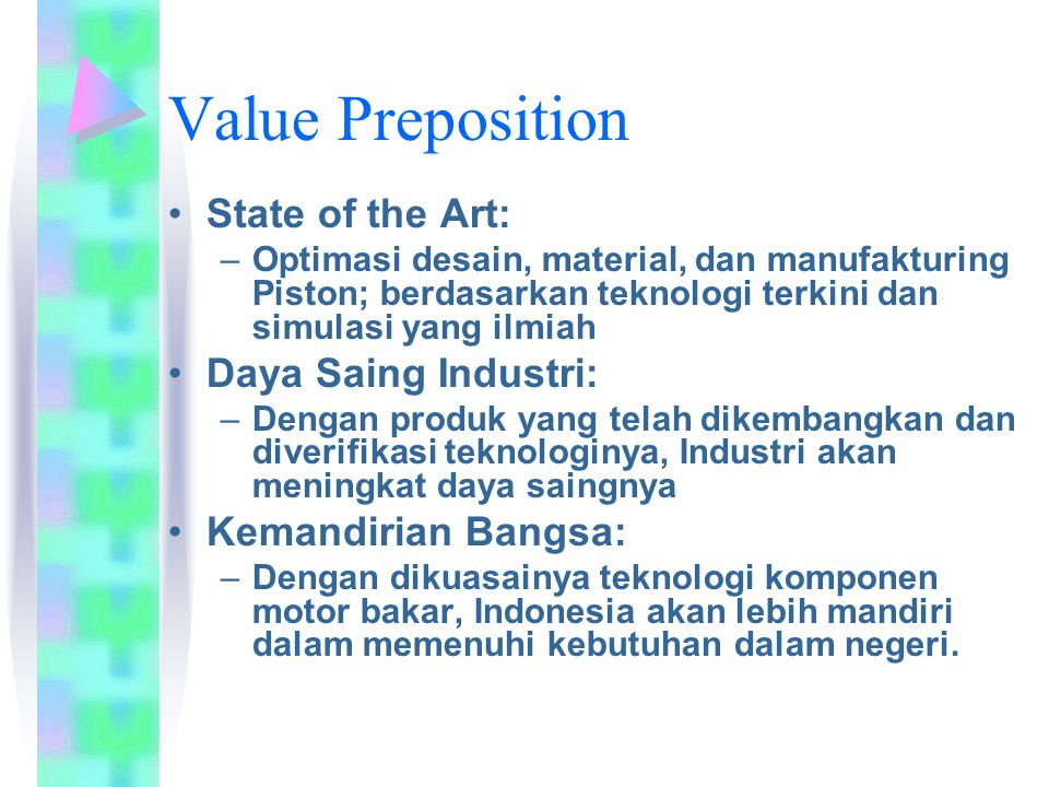 Value Preposition State of the Art: –Optimasi desain, material, dan manufakturing Piston; berdasarkan teknologi terkini dan simulasi yang ilmiah Daya