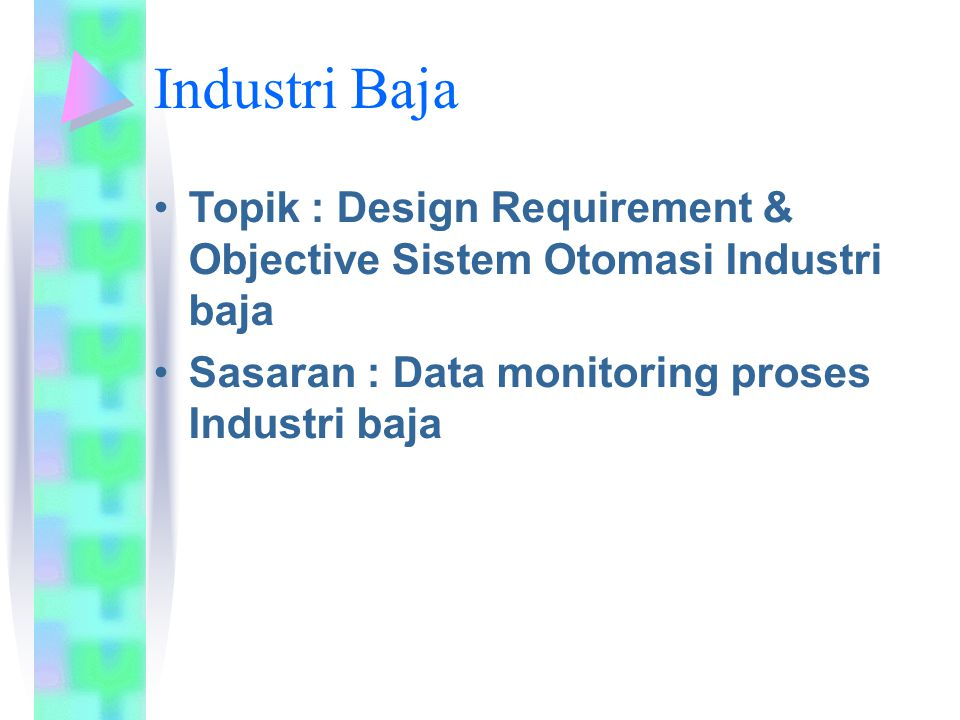 Topik : Design Requirement & Objective Sistem Otomasi Industri baja Sasaran : Data monitoring proses Industri baja