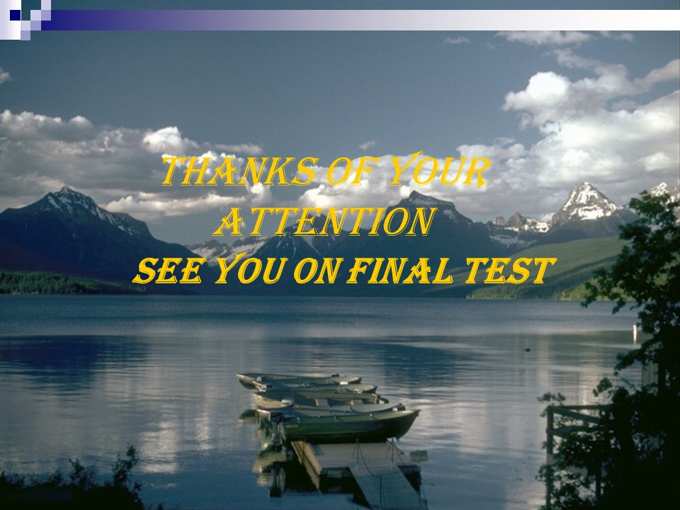 Thanks of your attention SEE YOU on final test
