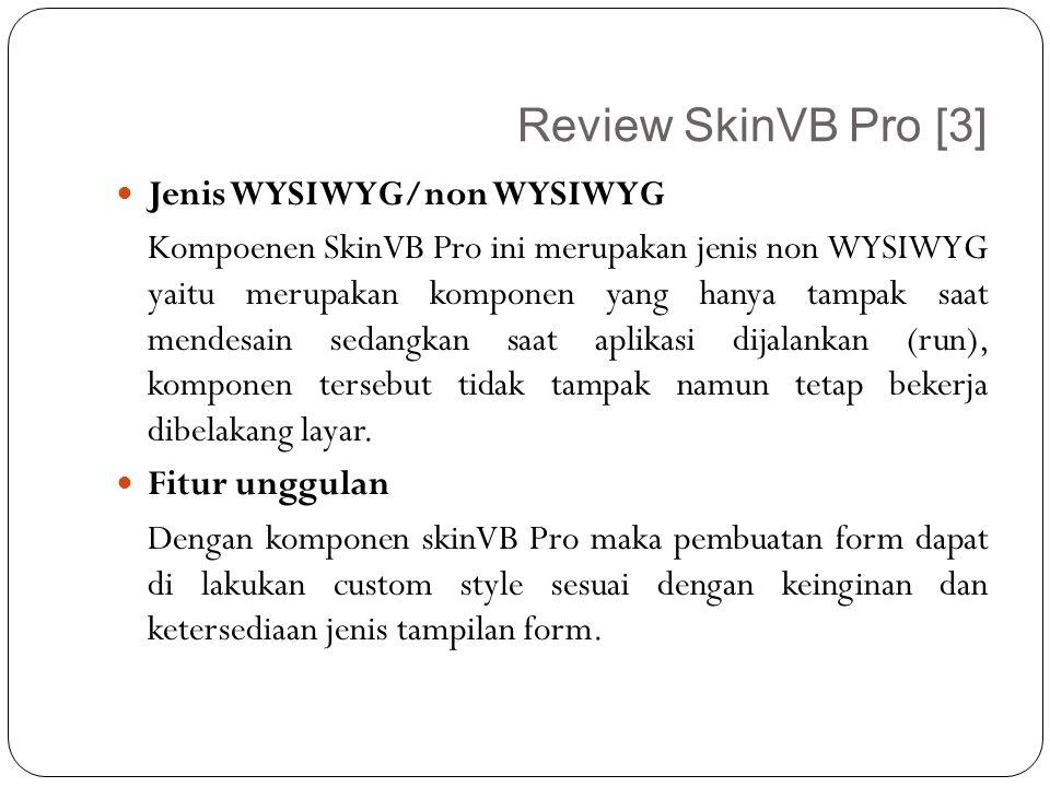Review SkinVB Pro [3] Jenis WYSIWYG/non WYSIWYG Kompoenen SkinVB Pro ini merupakan jenis non WYSIWYG yaitu merupakan komponen yang hanya tampak saat m