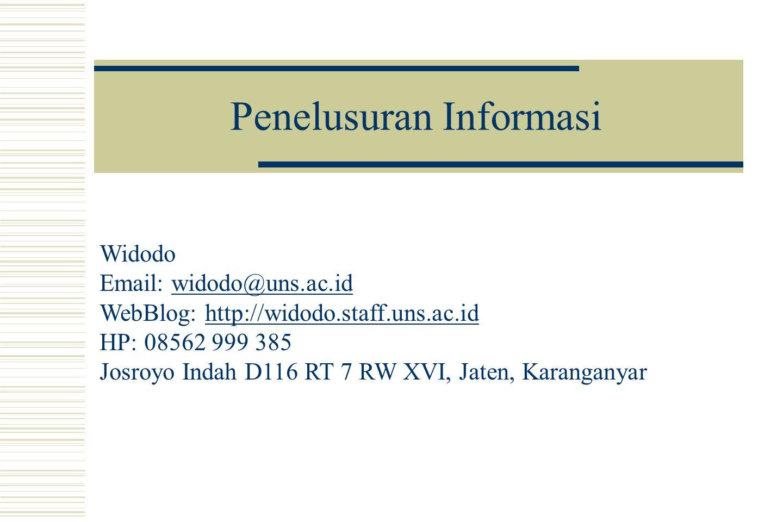 Penelusuran Informasi Widodo Email: widodo@uns.ac.idwidodo@uns.ac.id WebBlog: http://widodo.staff.uns.ac.idhttp://widodo.staff.uns.ac.id HP: 08562 999 385 Josroyo Indah D116 RT 7 RW XVI, Jaten, Karanganyar