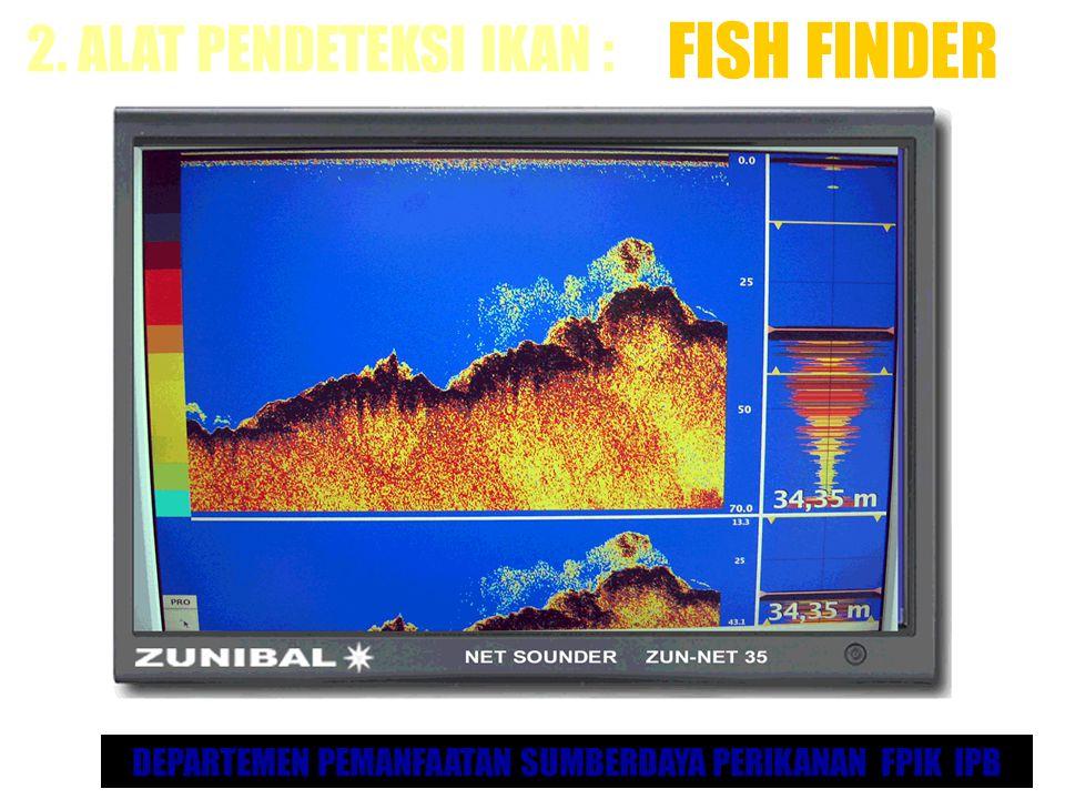 DEPARTEMEN PEMANFAATAN SUMBERDAYA PERIKANAN FPIK IPB FISH FINDER 2. ALAT PENDETEKSI IKAN :