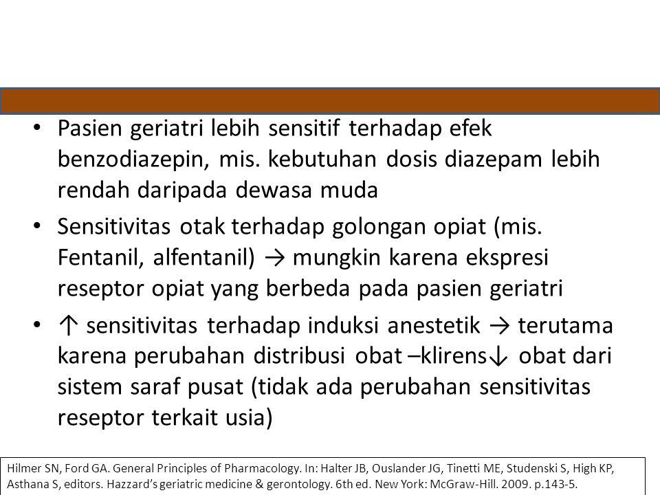 Pasien geriatri lebih sensitif terhadap efek benzodiazepin, mis.