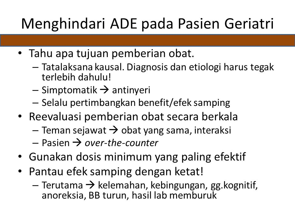 Menghindari ADE pada Pasien Geriatri Tahu apa tujuan pemberian obat.
