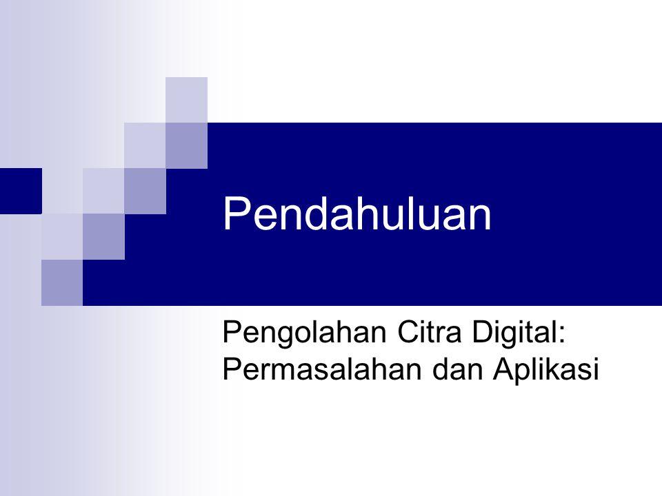 Pendahuluan Pengolahan Citra Digital: Permasalahan dan Aplikasi