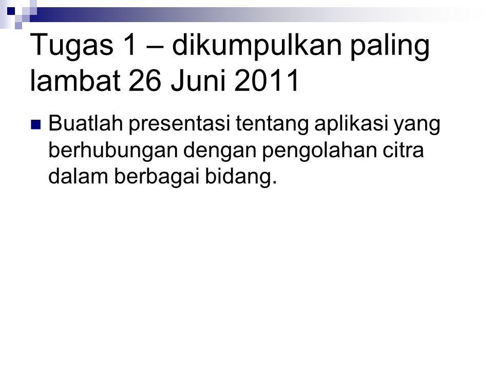 Tugas 1 – dikumpulkan paling lambat 26 Juni 2011 Buatlah presentasi tentang aplikasi yang berhubungan dengan pengolahan citra dalam berbagai bidang.