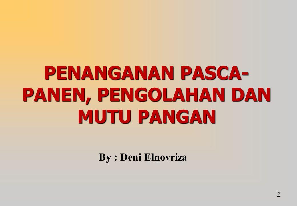 PENANGANAN PASCA- PANEN, PENGOLAHAN DAN MUTU PANGAN 2 By : Deni Elnovriza