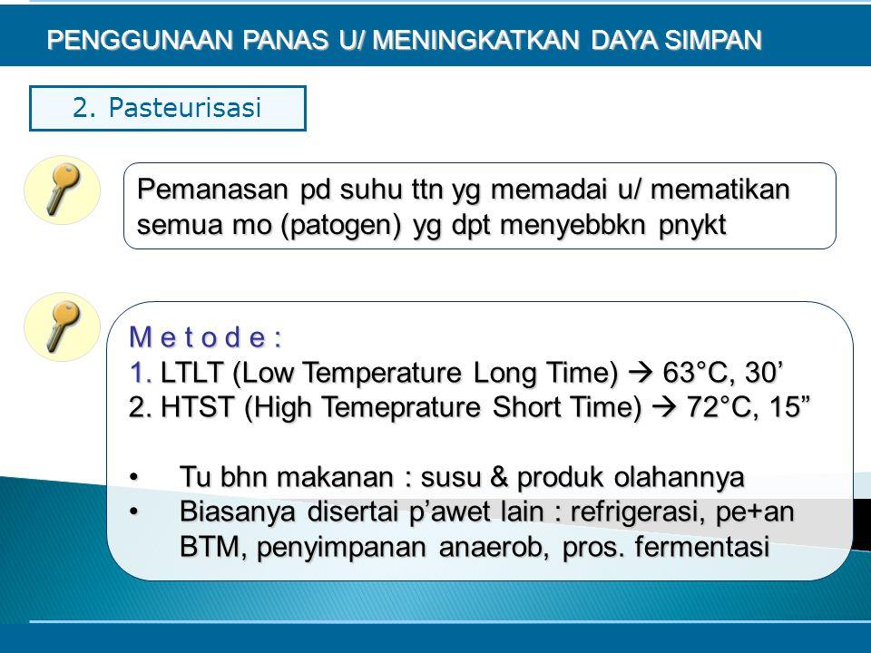 2. Pasteurisasi Pemanasan pd suhu ttn yg memadai u/ mematikan semua mo (patogen) yg dpt menyebbkn pnykt PENGGUNAAN PANAS U/ MENINGKATKAN DAYA SIMPAN M