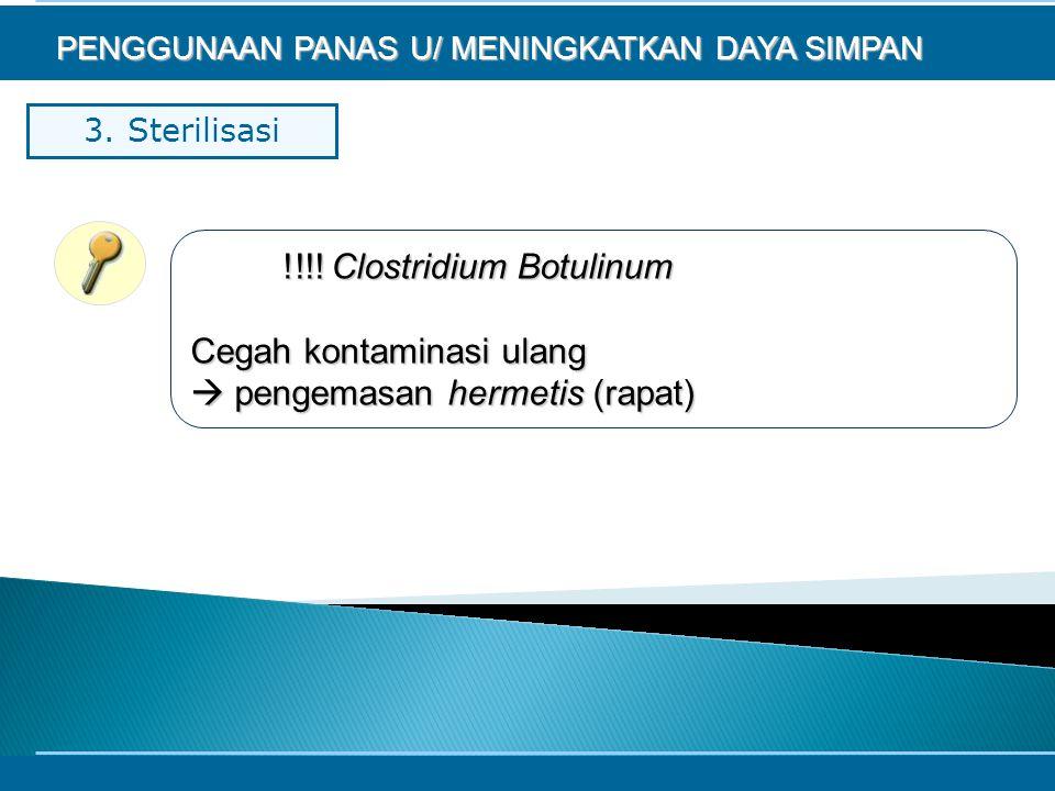 !!!! Clostridium Botulinum Cegah kontaminasi ulang  pengemasan hermetis (rapat) PENGGUNAAN PANAS U/ MENINGKATKAN DAYA SIMPAN
