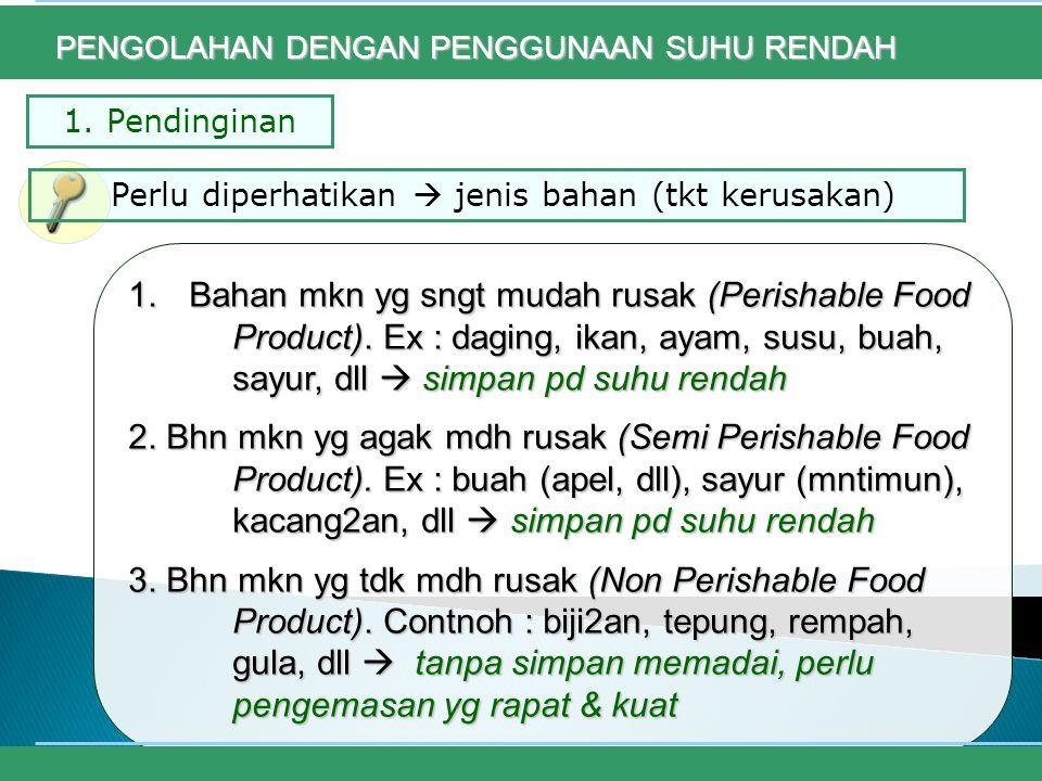 1.Pendinginan 1. Bahan mkn yg sngt mudah rusak (Perishable Food Product).