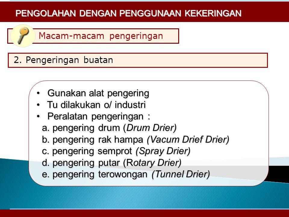 Macam-macam pengeringan Gunakan alat pengering Gunakan alat pengering Tu dilakukan o/ industri Tu dilakukan o/ industri Peralatan pengeringan : Peralatan pengeringan : a.