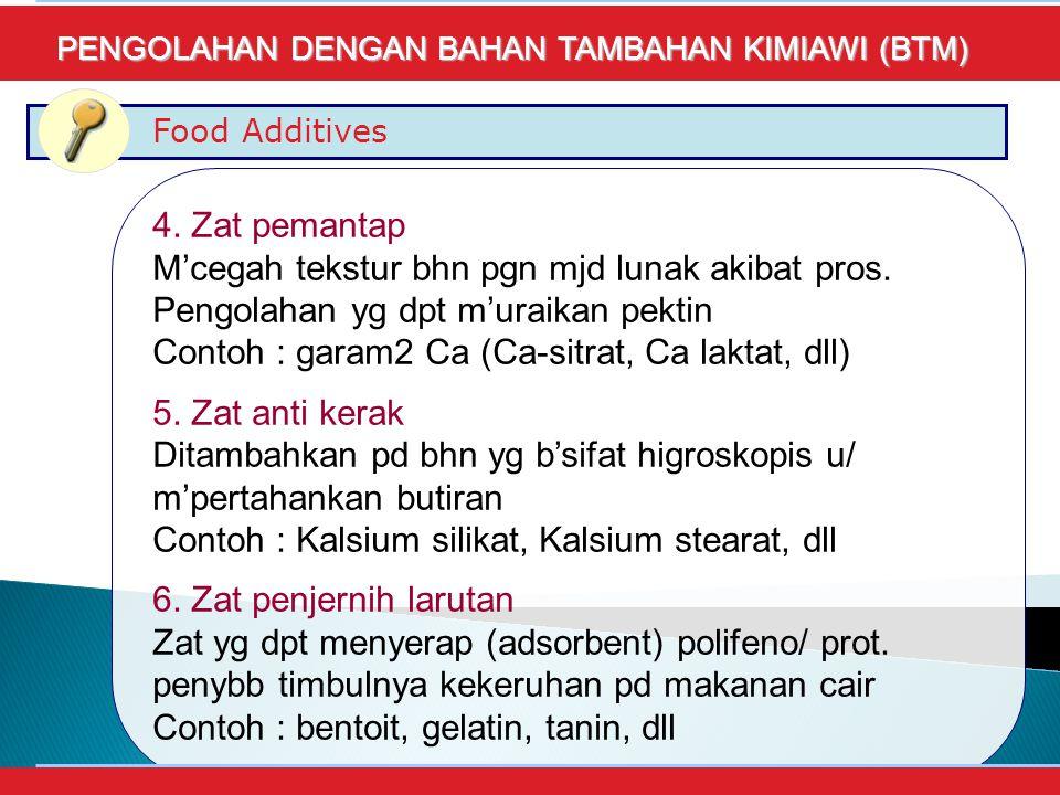 Food Additives PENGOLAHAN DENGAN BAHAN TAMBAHAN KIMIAWI (BTM) 4.