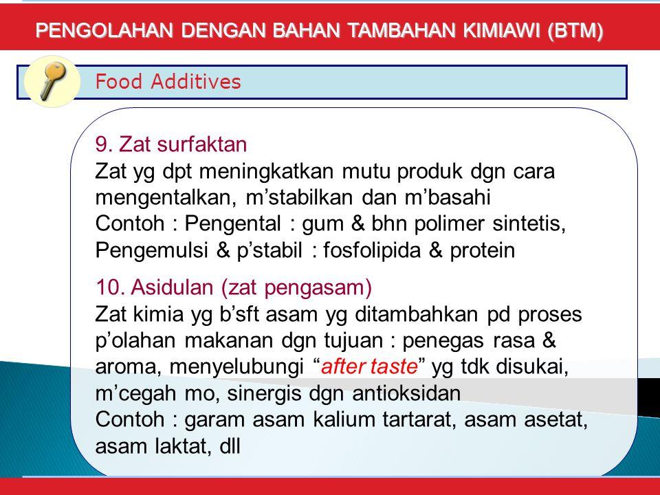 Food Additives PENGOLAHAN DENGAN BAHAN TAMBAHAN KIMIAWI (BTM) 9.