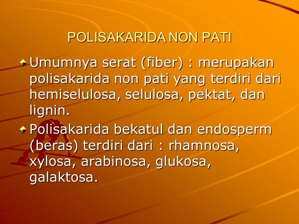 POLISAKARIDA NON PATI Umumnya serat (fiber) : merupakan polisakarida non pati yang terdiri dari hemiselulosa, selulosa, pektat, dan lignin. Polisakari