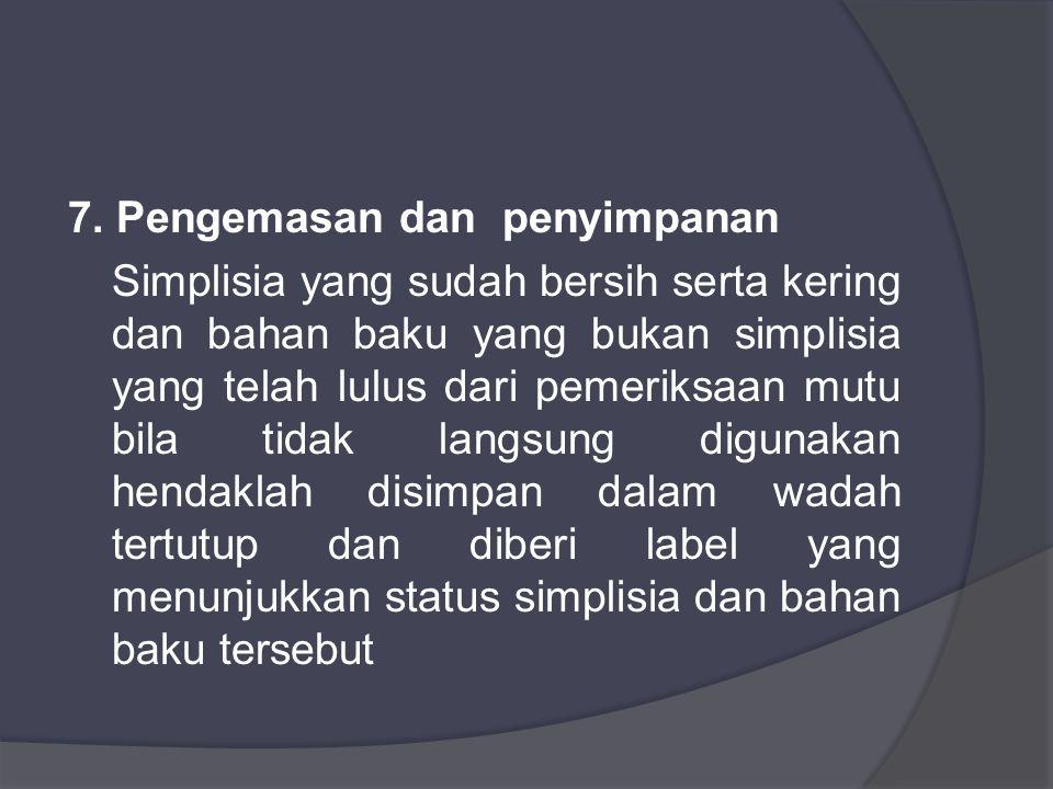 7. Pengemasan dan penyimpanan Simplisia yang sudah bersih serta kering dan bahan baku yang bukan simplisia yang telah lulus dari pemeriksaan mutu bila