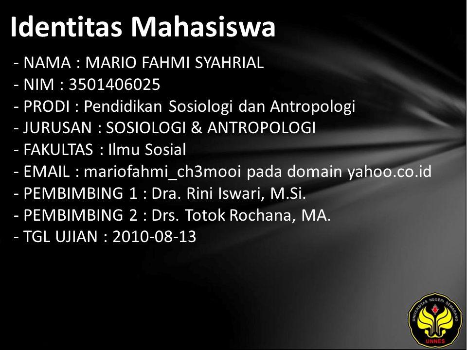 Identitas Mahasiswa - NAMA : MARIO FAHMI SYAHRIAL - NIM : 3501406025 - PRODI : Pendidikan Sosiologi dan Antropologi - JURUSAN : SOSIOLOGI & ANTROPOLOG