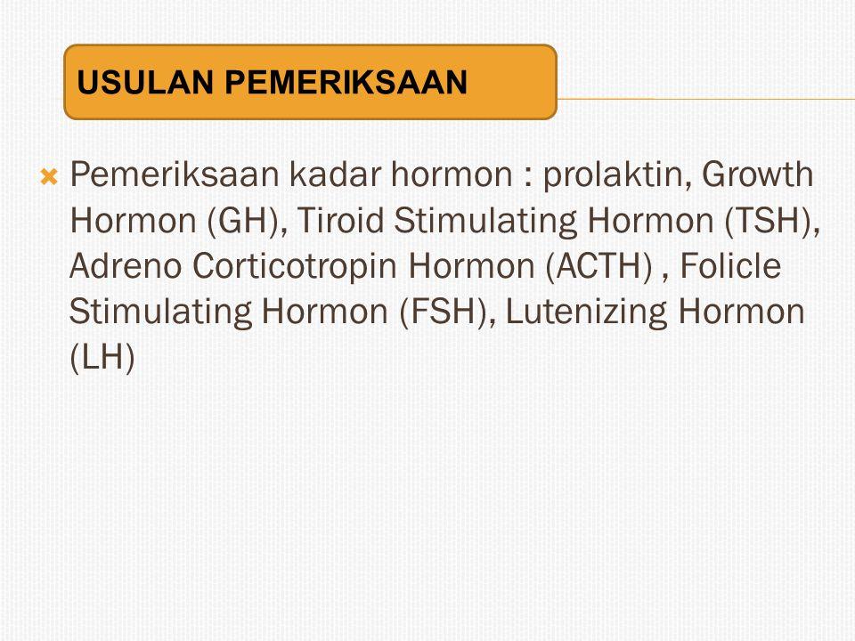  Pemeriksaan kadar hormon : prolaktin, Growth Hormon (GH), Tiroid Stimulating Hormon (TSH), Adreno Corticotropin Hormon (ACTH), Folicle Stimulating H