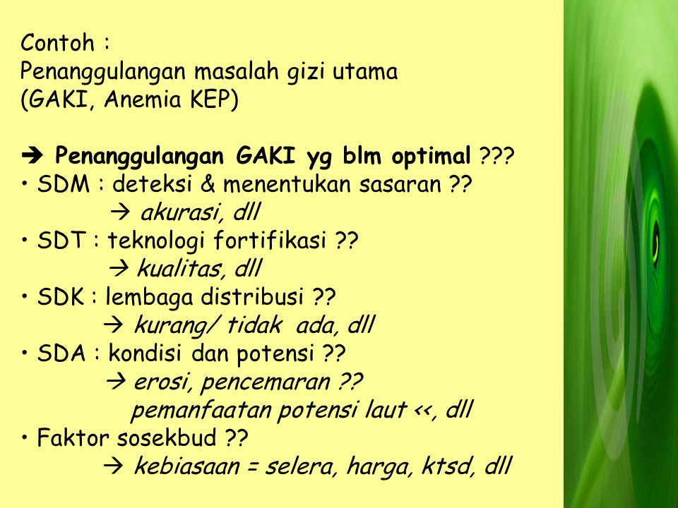 Contoh : Penanggulangan masalah gizi utama (GAKI, Anemia KEP)  Penanggulangan GAKI yg blm optimal ??? SDM : deteksi & menentukan sasaran ??  akurasi