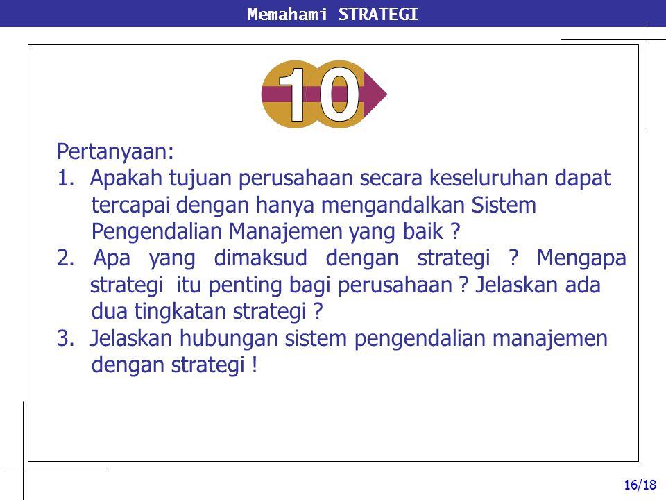 Memahami STRATEGI Pertanyaan: 1.Apakah tujuan perusahaan secara keseluruhan dapat tercapai dengan hanya mengandalkan Sistem Pengendalian Manajemen yan