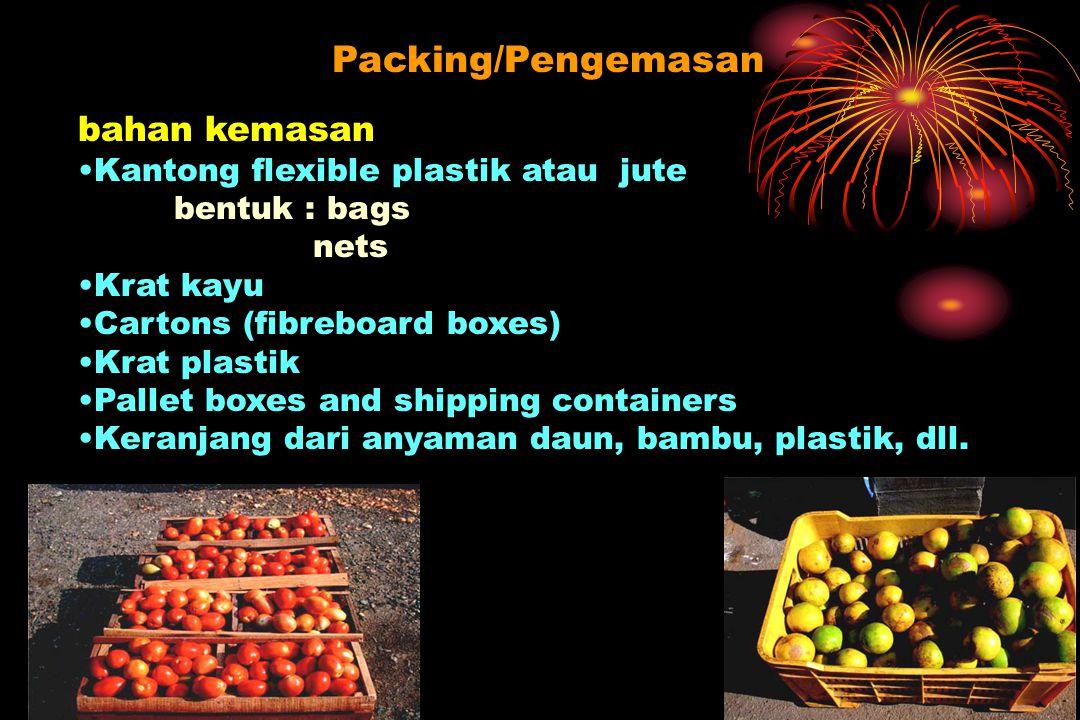 bahan kemasan Kantong flexible plastik atau jute bentuk : bags nets Krat kayu Cartons (fibreboard boxes) Krat plastik Pallet boxes and shipping contai