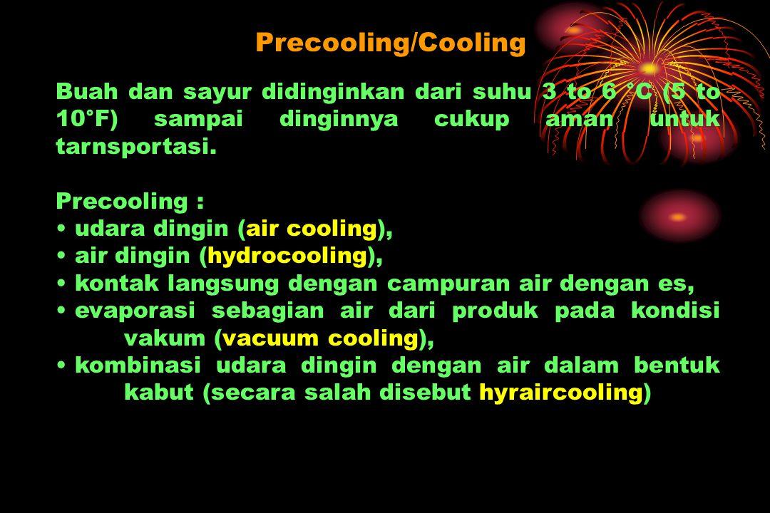 Precooling/Cooling Buah dan sayur didinginkan dari suhu 3 to 6 °C (5 to 10°F) sampai dinginnya cukup aman untuk tarnsportasi. Precooling : udara dingi