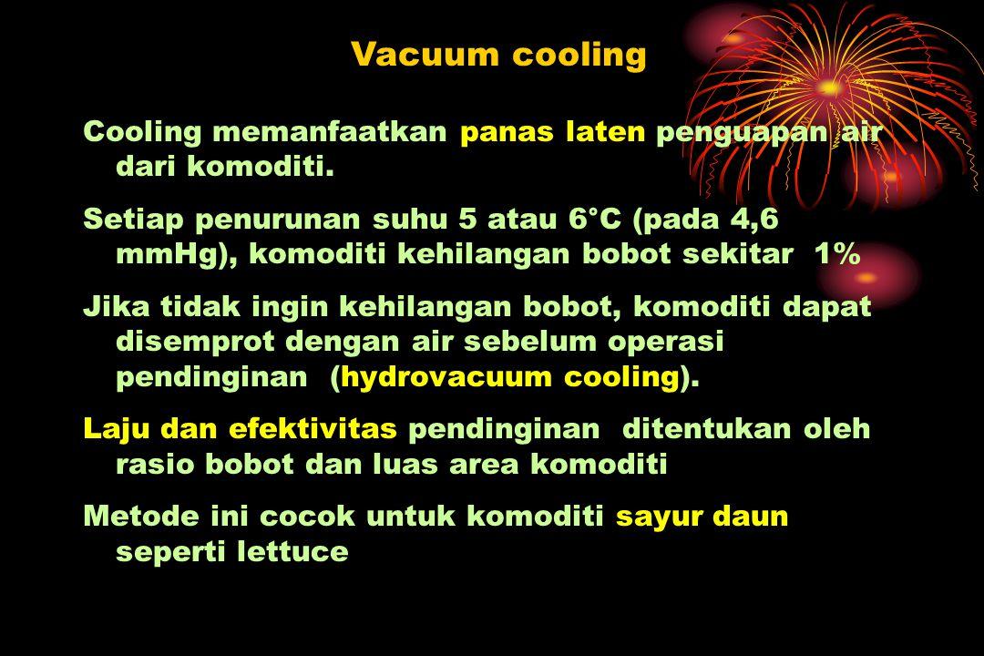 Cooling memanfaatkan panas laten penguapan air dari komoditi. Setiap penurunan suhu 5 atau 6°C (pada 4,6 mmHg), komoditi kehilangan bobot sekitar 1% J