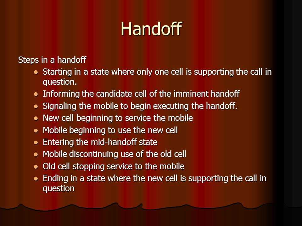 Handoff Steps in a handoff Starting in a state where only one cell is supporting the call in question. Starting in a state where only one cell is supp