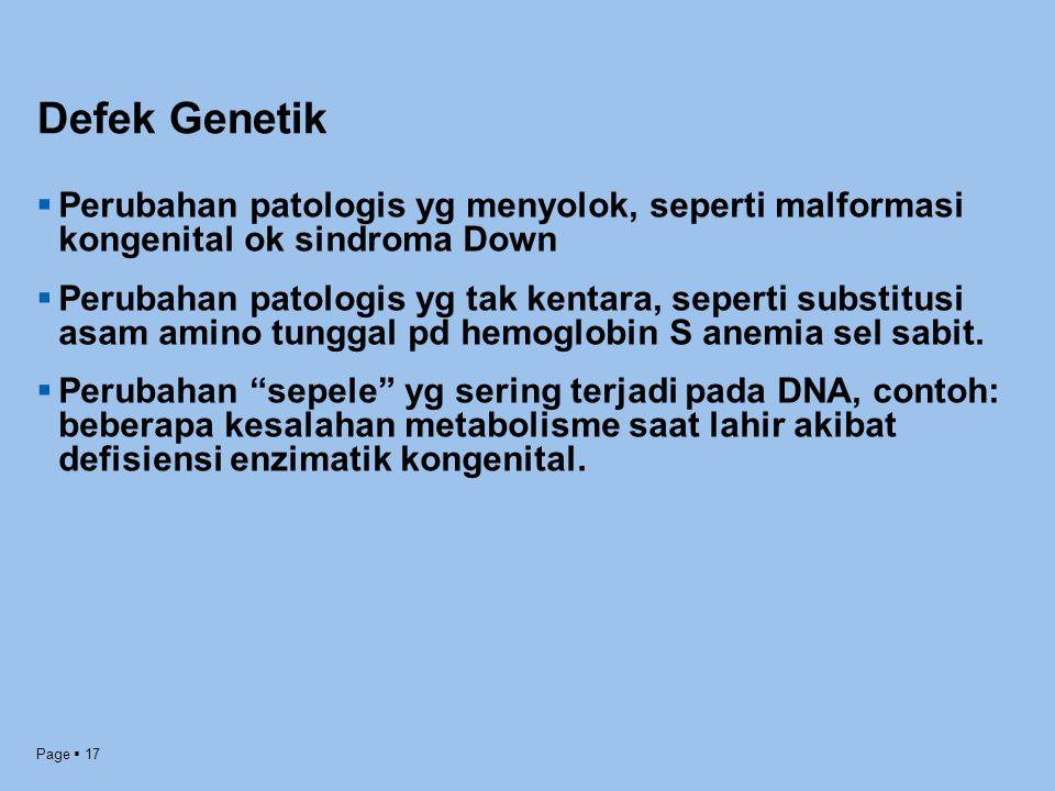 Page  17 Defek Genetik  Perubahan patologis yg menyolok, seperti malformasi kongenital ok sindroma Down  Perubahan patologis yg tak kentara, sepert