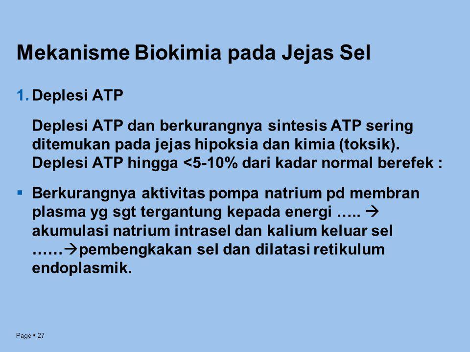 Page  27 Mekanisme Biokimia pada Jejas Sel 1.Deplesi ATP Deplesi ATP dan berkurangnya sintesis ATP sering ditemukan pada jejas hipoksia dan kimia (to