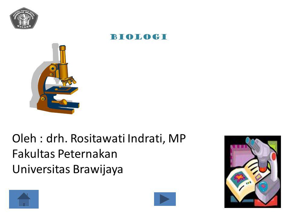 Oleh : drh. Rositawati Indrati, MP Fakultas Peternakan Universitas Brawijaya BIOLOGI