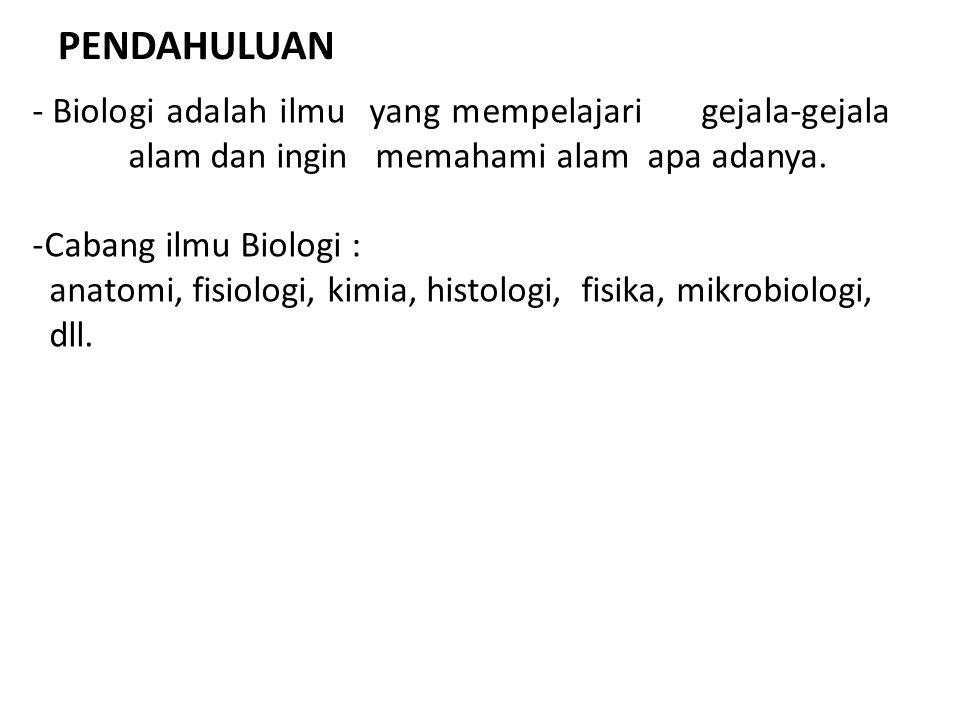 PENDAHULUAN - Biologi adalah ilmu yang mempelajari gejala-gejala alam dan ingin memahami alam apa adanya. -Cabang ilmu Biologi : anatomi, fisiologi, k
