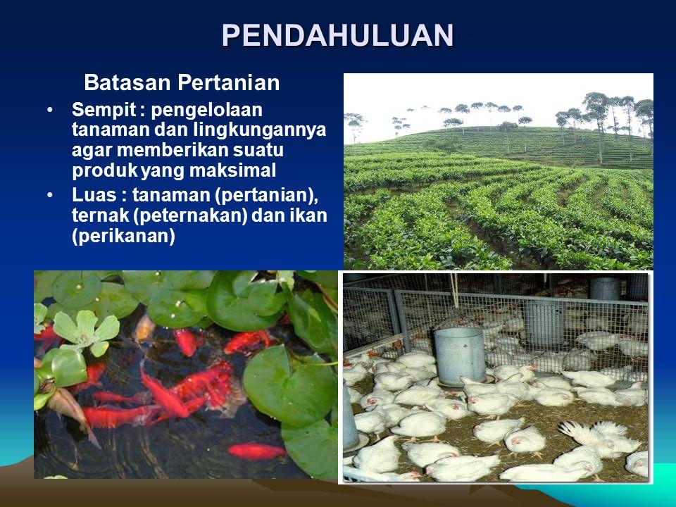 PENDAHULUAN Batasan Pertanian Sempit : pengelolaan tanaman dan lingkungannya agar memberikan suatu produk yang maksimal Luas : tanaman (pertanian), te