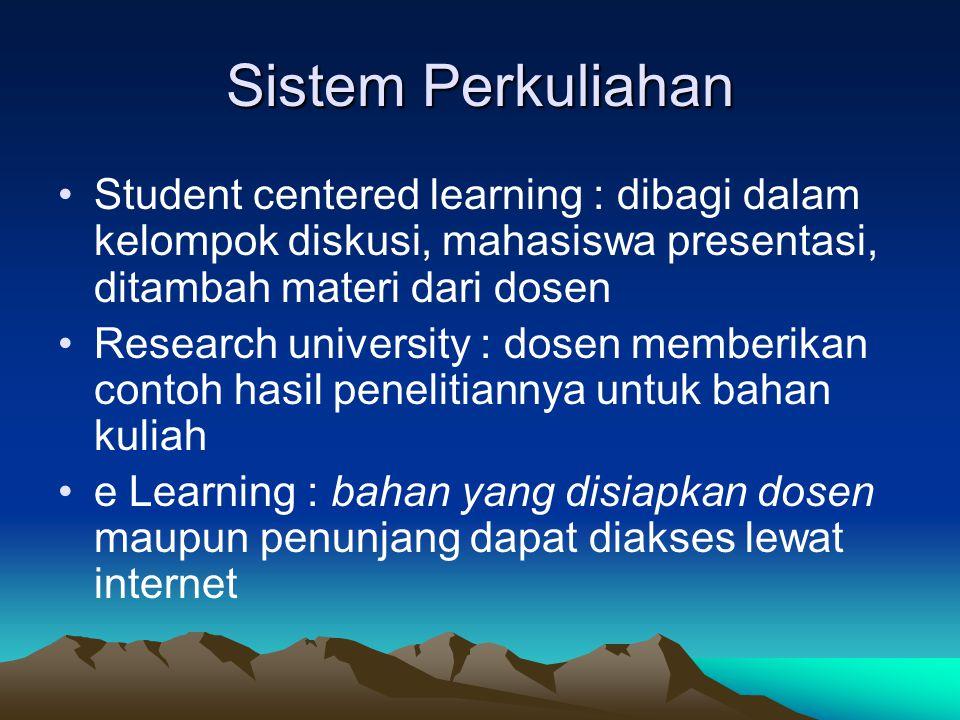 Sistem Perkuliahan Student centered learning : dibagi dalam kelompok diskusi, mahasiswa presentasi, ditambah materi dari dosen Research university : d