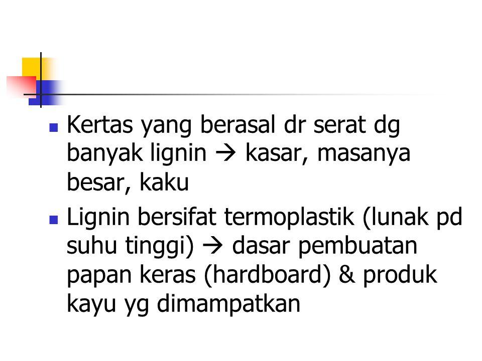 Kertas yang berasal dr serat dg banyak lignin  kasar, masanya besar, kaku Lignin bersifat termoplastik (lunak pd suhu tinggi)  dasar pembuatan papan keras (hardboard) & produk kayu yg dimampatkan