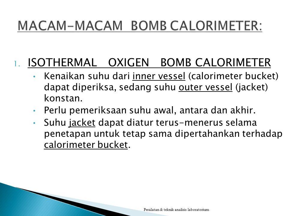 1. ISOTHERMAL OXIGEN BOMB CALORIMETER Kenaikan suhu dari inner vessel (calorimeter bucket) dapat diperiksa, sedang suhu outer vessel (jacket) konstan.