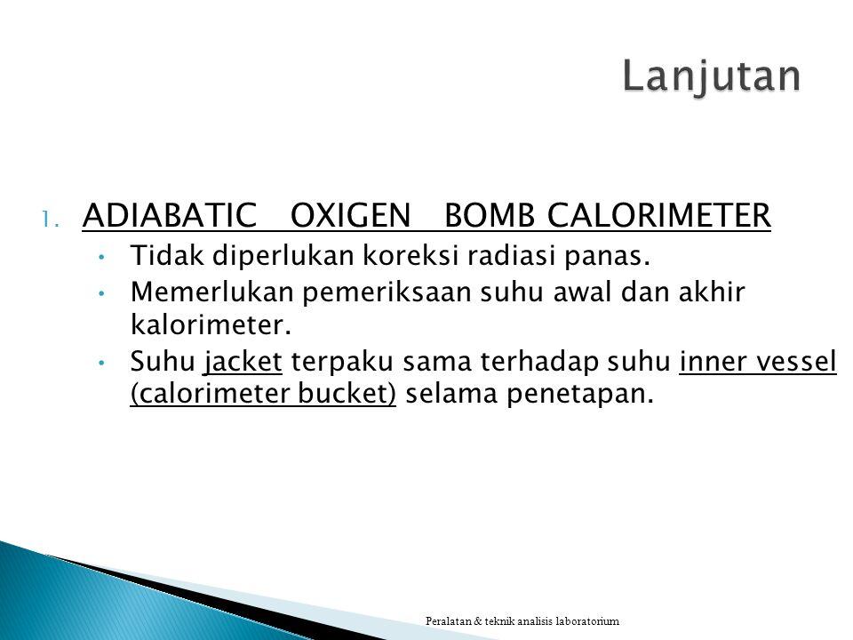 1. ADIABATIC OXIGEN BOMB CALORIMETER Tidak diperlukan koreksi radiasi panas. Memerlukan pemeriksaan suhu awal dan akhir kalorimeter. Suhu jacket terpa